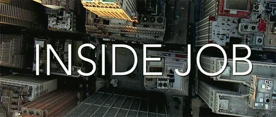 inside job review Movie review of inside job earth provides enough to satisfy every man's needs, but not every man's greed, said mahatma gandhi and this is somewhat the crux of this movie inside job is directed by charles ferguson, and it highlights the reasons and the consequences of the global financial crisis of 2008.
